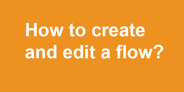 How to create and edit a flow
