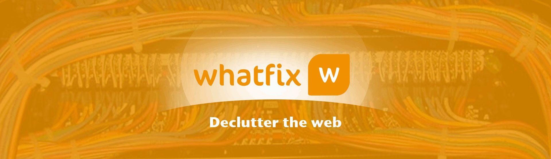 Whatfix #DeclutterTheWeb