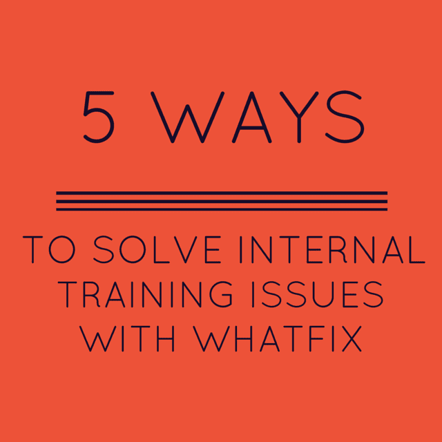 5 ways to solve Internal Training issues with Whatfix