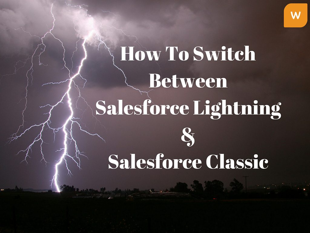 What Is Salesforce Switcher & How Can You Use It To Switch To Salesforce Lightning