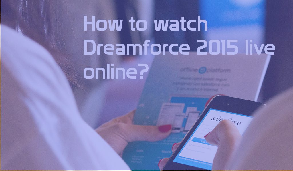 watch Dreamforce 2015 live