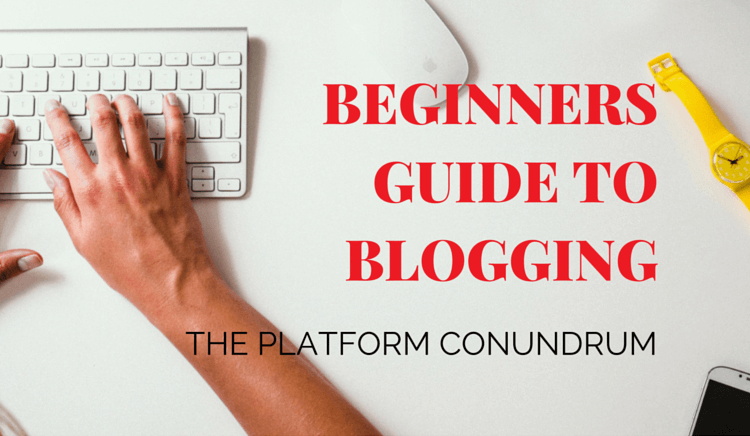 beginners guide to blogging - platforms