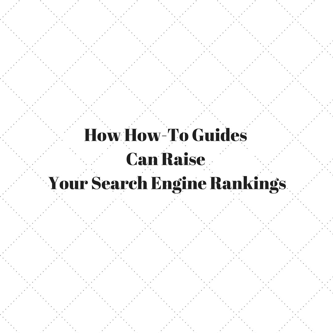 How How-To Guides Can Raise Your Search Engine Rankings