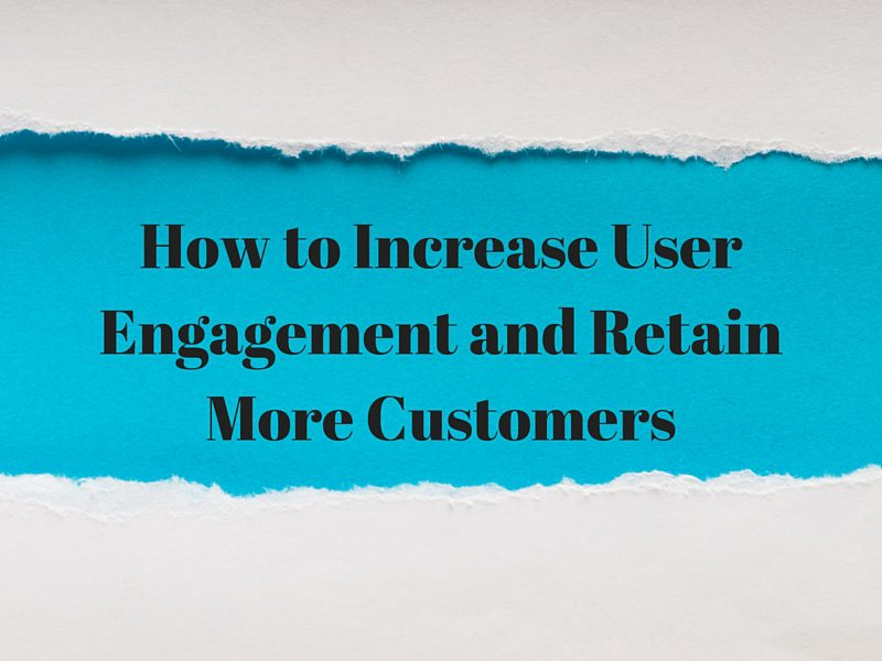 How to Increase User Engagement and Retain More Customers