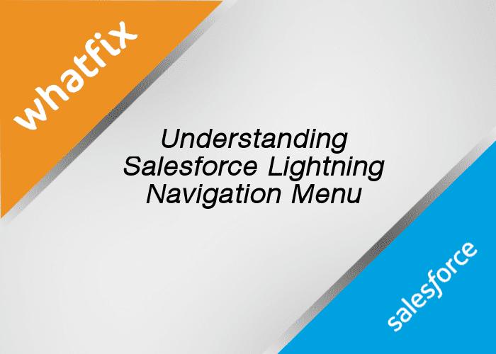 How Lightning Navigation Menu Can Help You Use Salesforce Better - Whatfix Digital Adoption Blog | Insights, News, Tips, Trends - Whatfix Blog