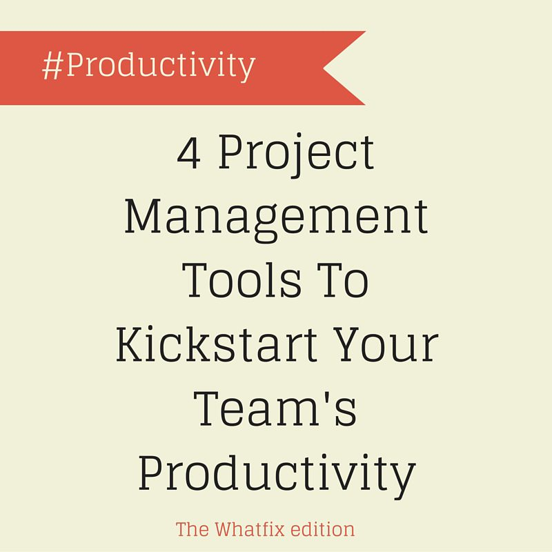 4 Project Management Tools To Kickstart Your Team's Productivity