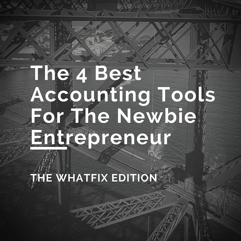 The 4 Best Accounting Tools For The Newbie Entrepreneur