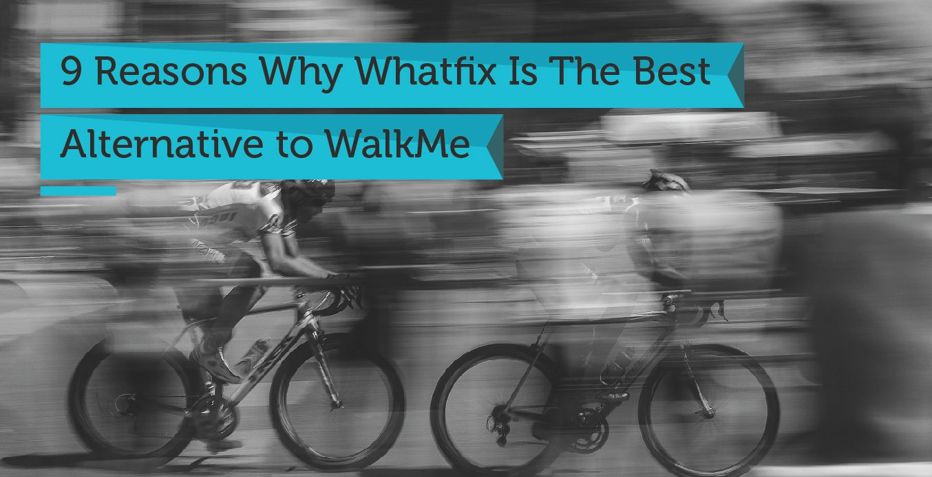 WalkMe Alternatives - 9 Reasons Why Whatfix Is The Best Alternative to Walkme