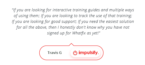 WalkMe Alternative - Testimonial by Travis G, Impulsify