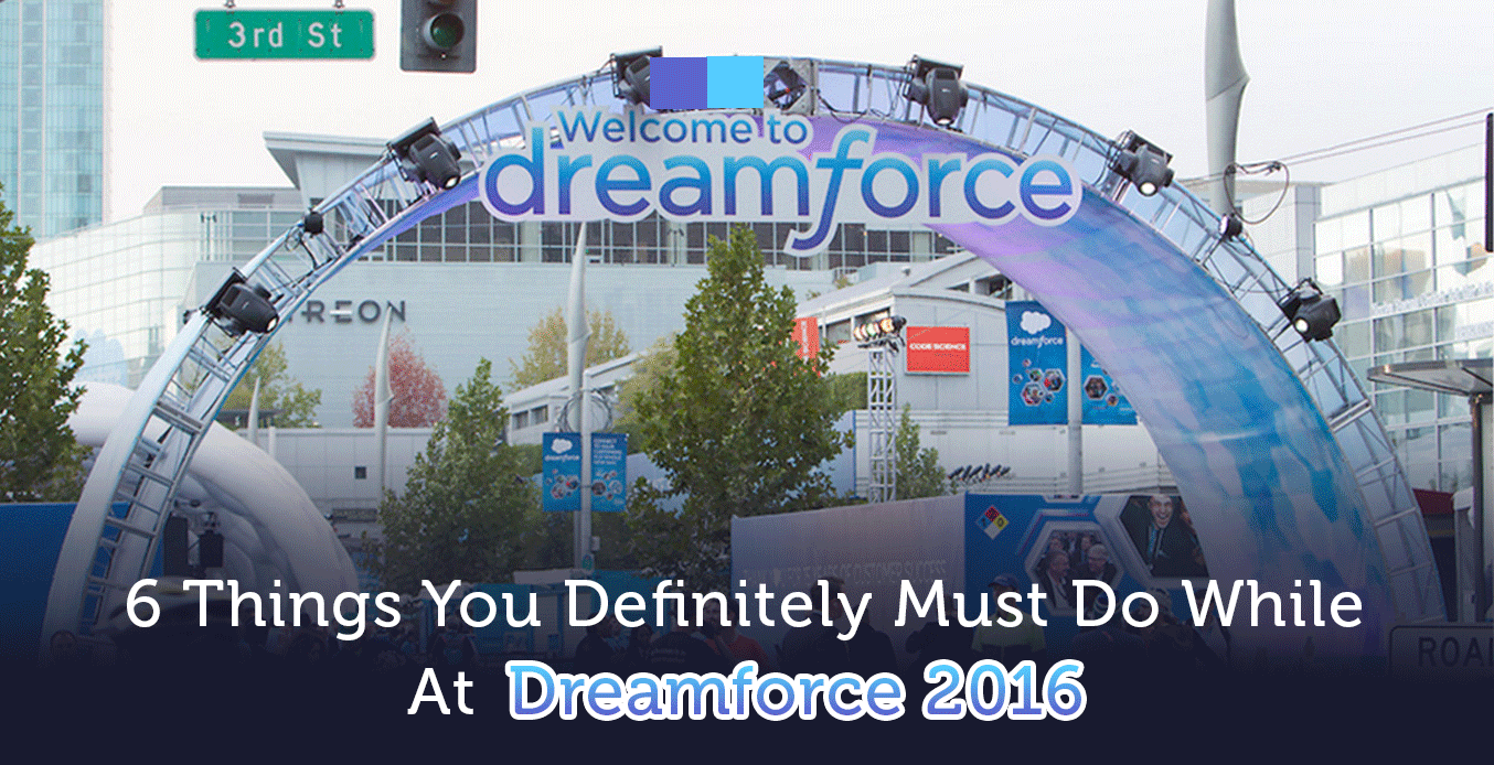 6 Things You Definitely Must Do At Dreamforce 2016