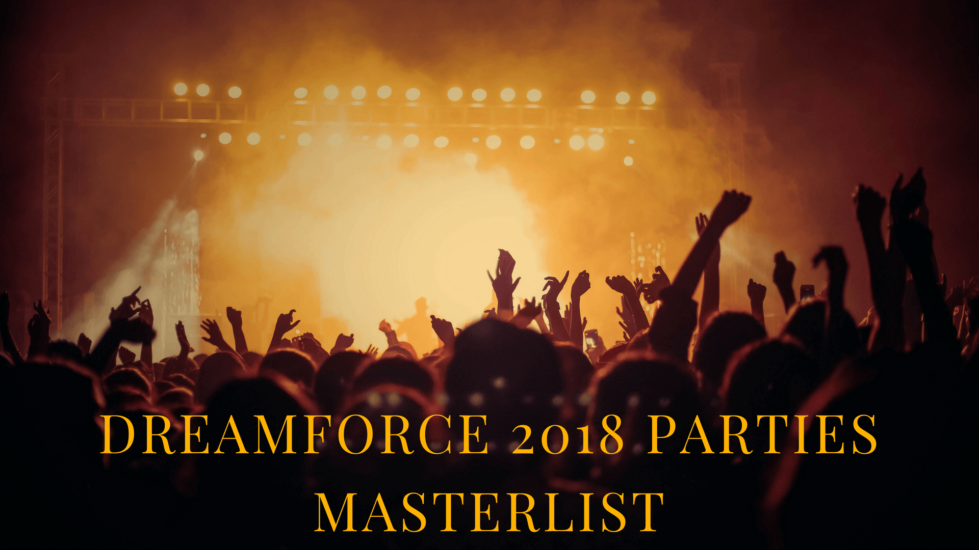 Dreamforce 2018 Parties Masterlist