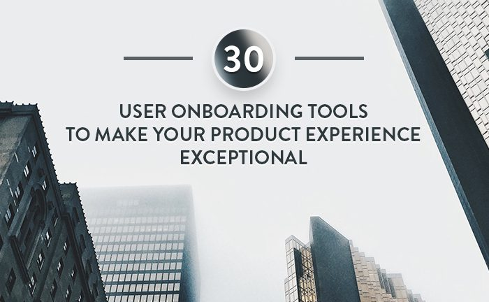 30 User Onboarding Tools To Make Your Product Experience Exceptional