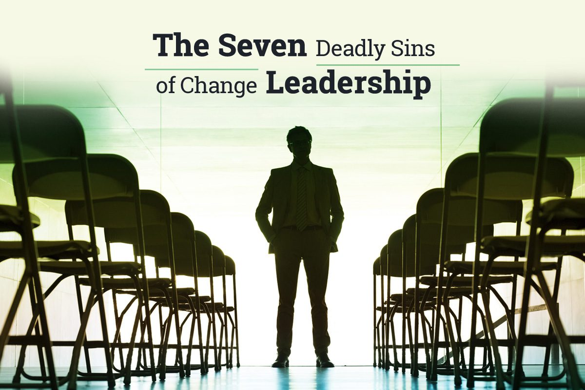 7 deadly sins of change leadership