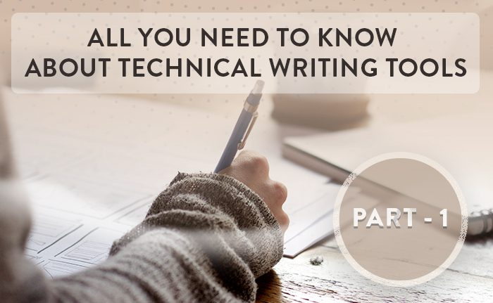 All You Need to Know About Technical Writing Tools – Part 1