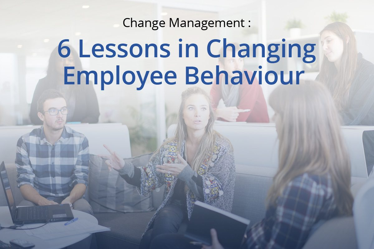 Change Management - 6 Lesson in Changing Employee Behavior