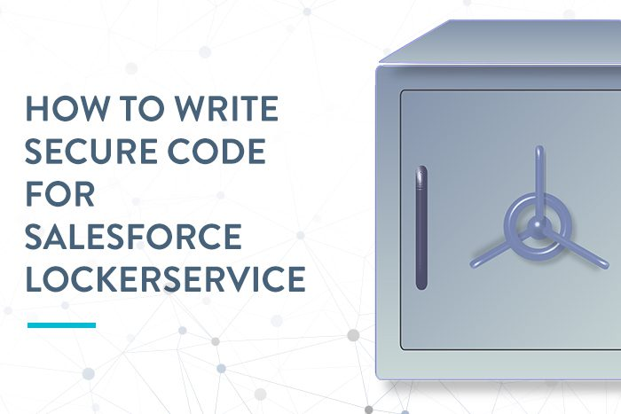 How To Write Secure Code for Salesforce LockerService Upgrades