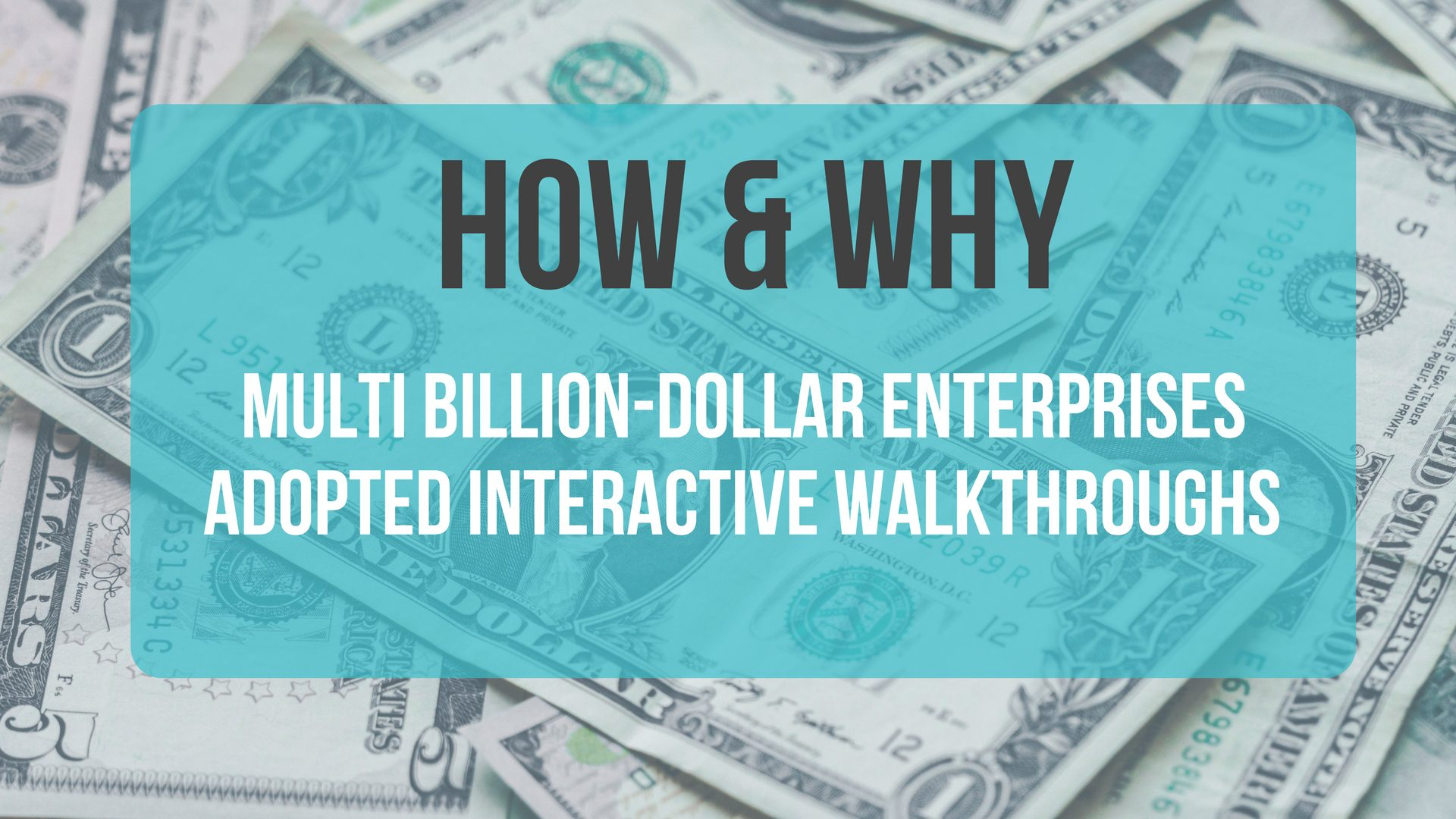 How & Why Multi Billion-dollar Enterprises Adopt Interactive Walkthroughs