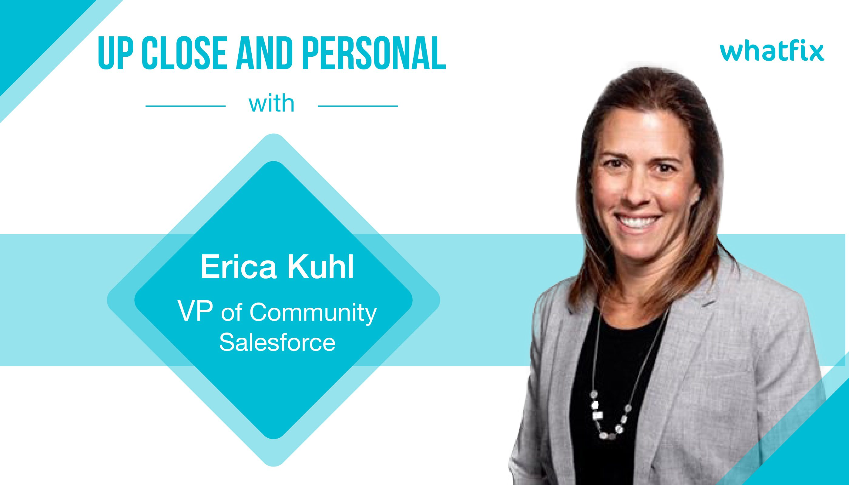 Up Close and Personal with Erica Kuhl, VP of Community, Salesforce