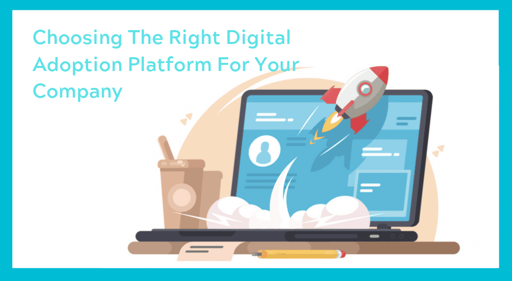 Choosing the right digital adoption platform for your company