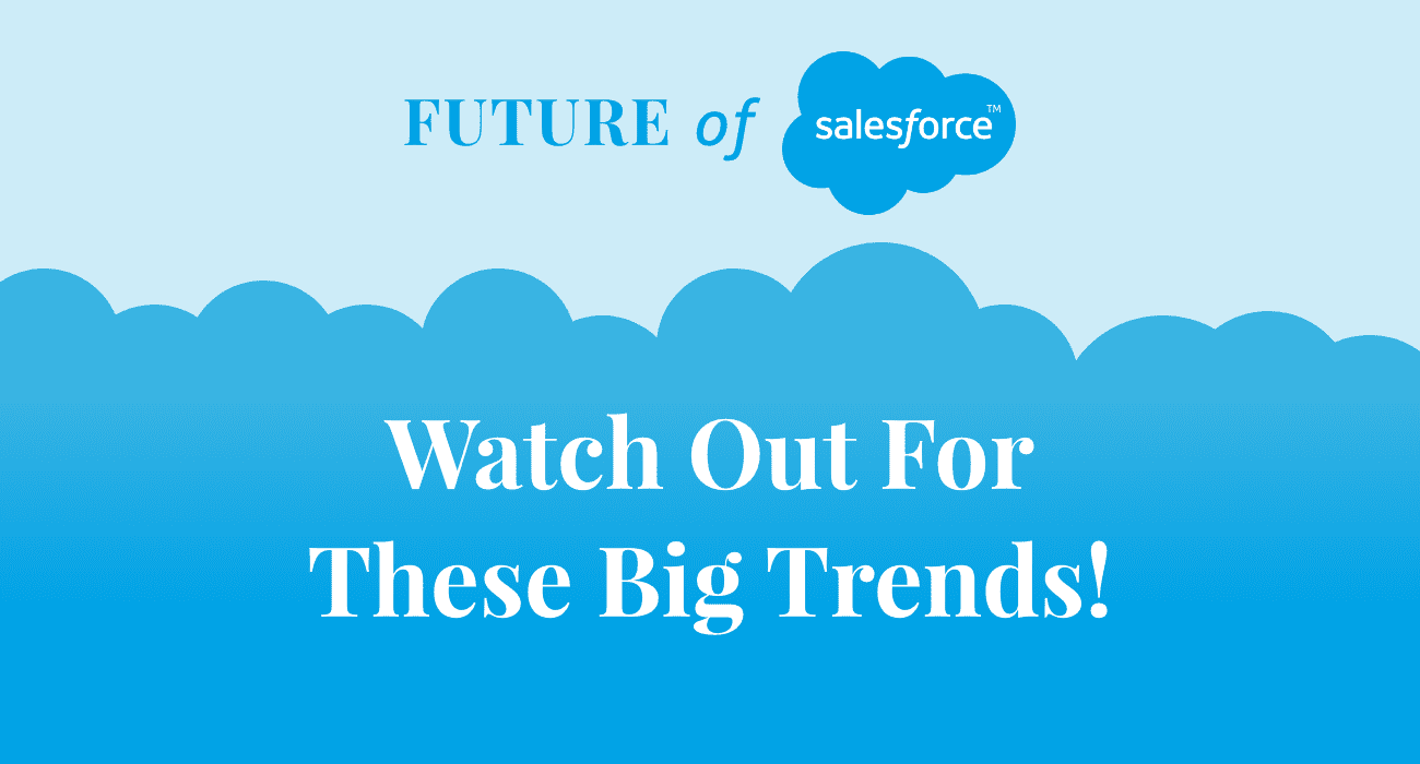 Salesforce Future 7 Big Trends to Watch Out for in 2019-20