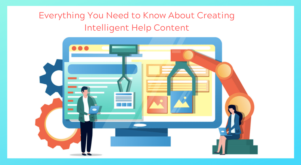 Everything You Need to know About Creating Intelligent Help Content