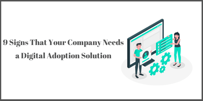 Why Digital Adoption Solutions are Critical to Digital Business Transformation Success