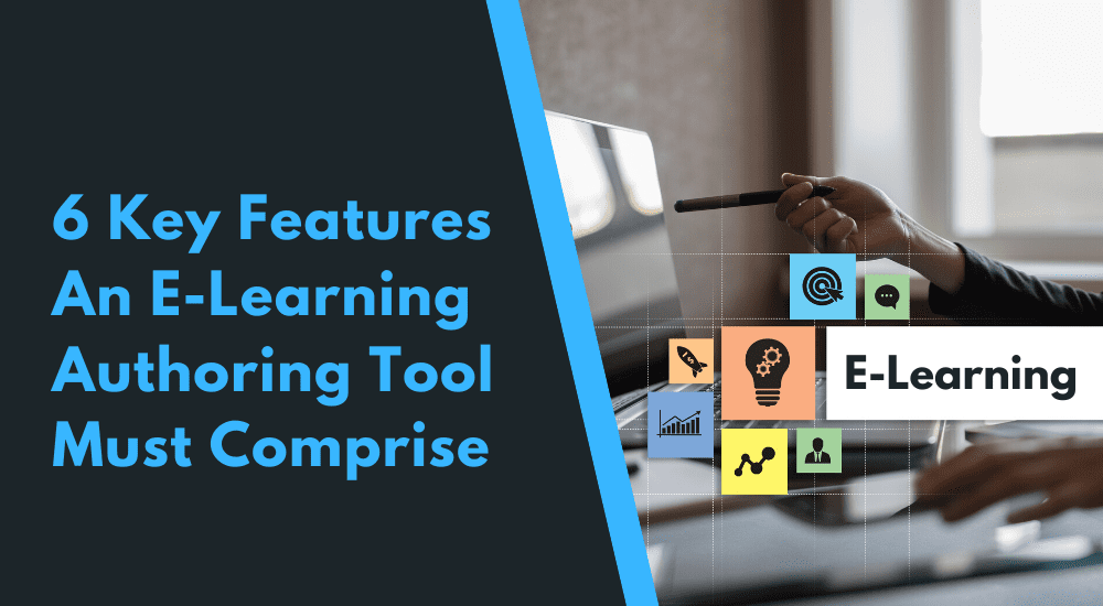 6 Key Features an eLearning Authoring Tool Must Comprise (1)