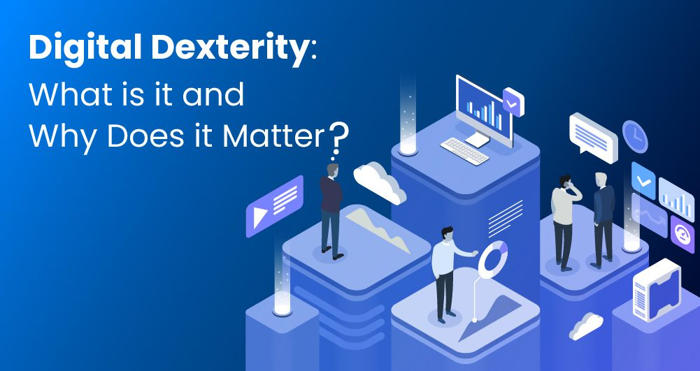 Digital Dexterity: What is it and Why Does it Matter?