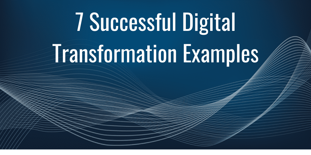 7 Successful Digital Transformation Examples