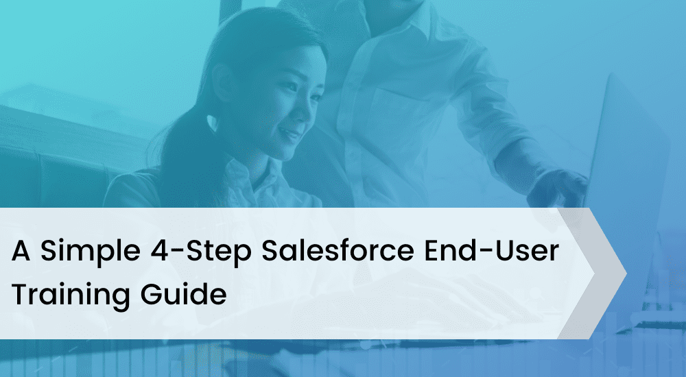 A Simple 4-Step Salesforce End-User Training Guide