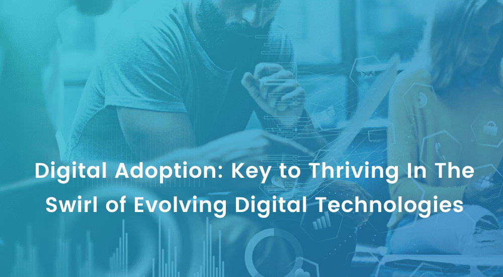 Digital Adoption_ Key to Thriving In The Swirl of Evolving Digital Technologies