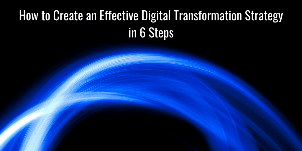 How to Create an Effective Digital Transformation Strategy