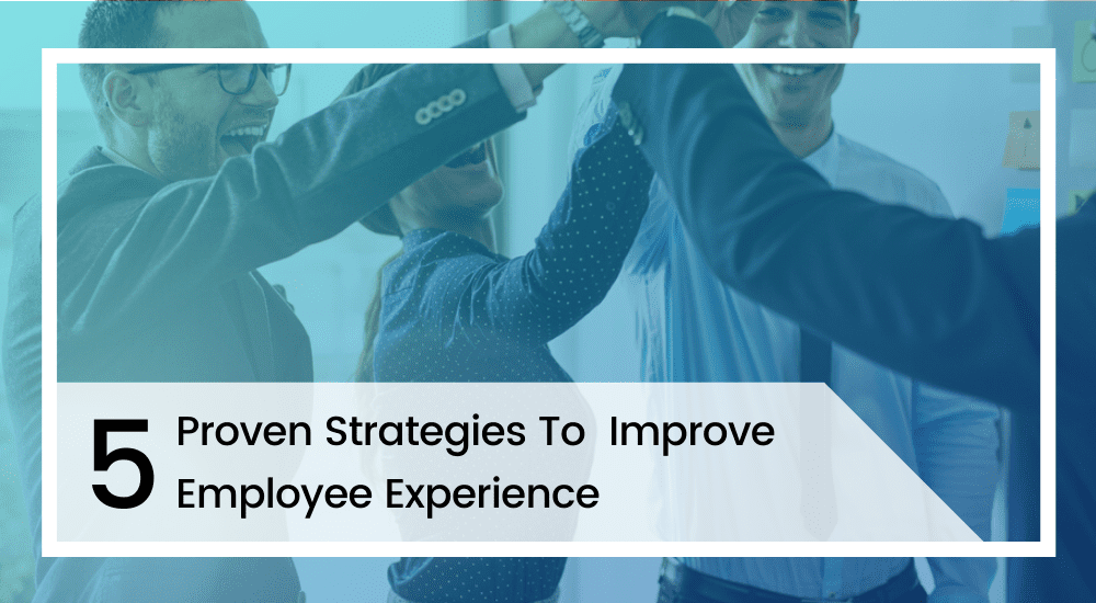 Proven Strategies To Improve Employee Experience