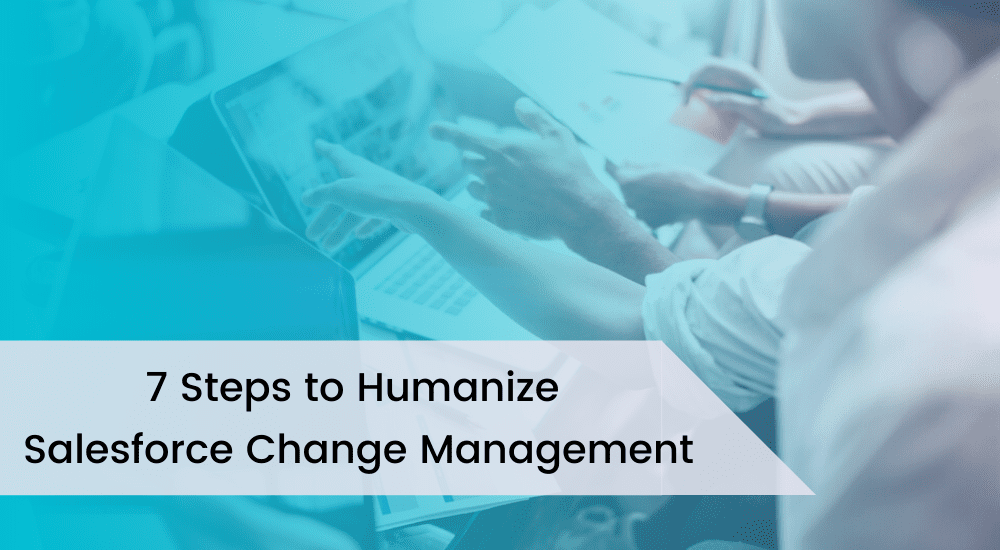 7 Steps to Humanize Salesforce Change Management