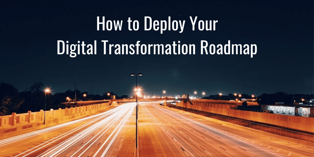 How to deploy your digital transformation roadmap