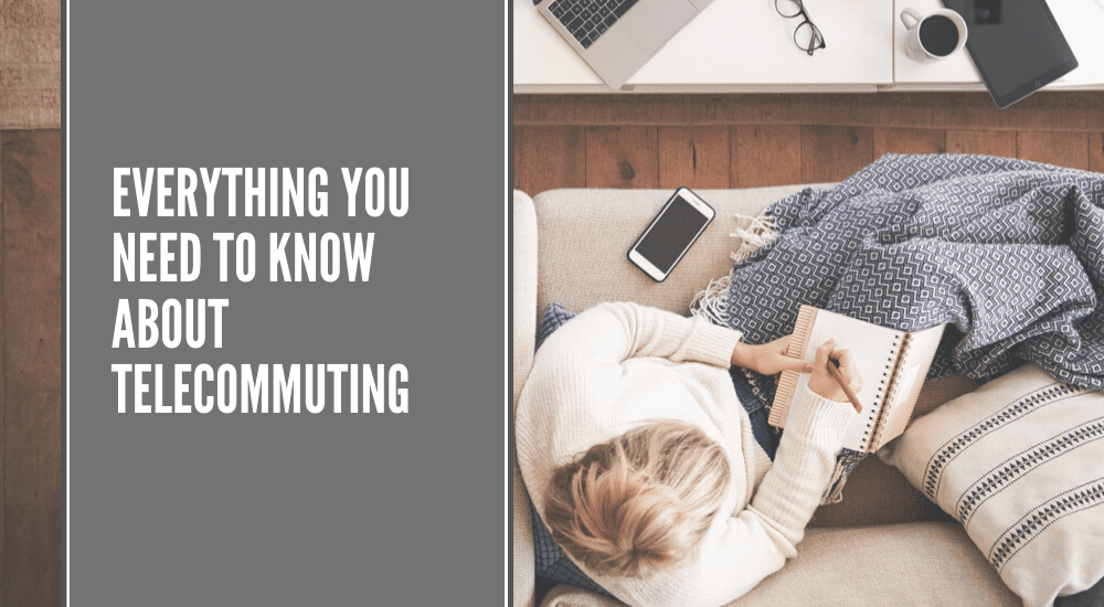 Everything You Need to Know About Telecommuting