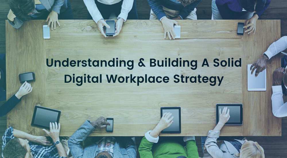 Understanding & Building A Solid Digital Workplace Strategy