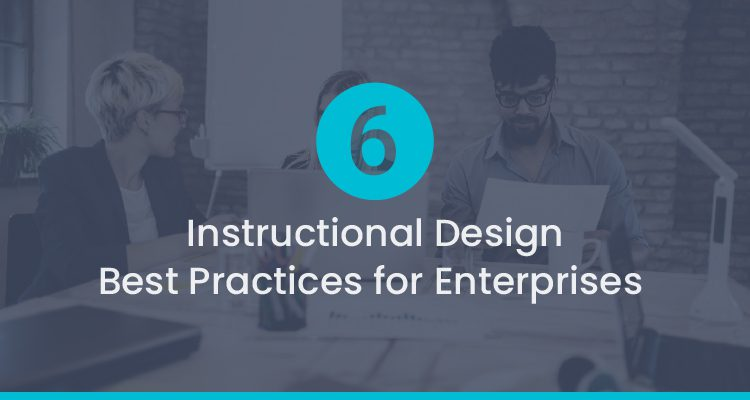6 Instructional Design Best Practices For Enterprises