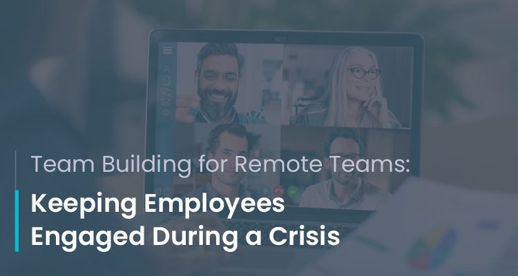 Team building for remote teams - Keeping Employees Engaged During a Crisis