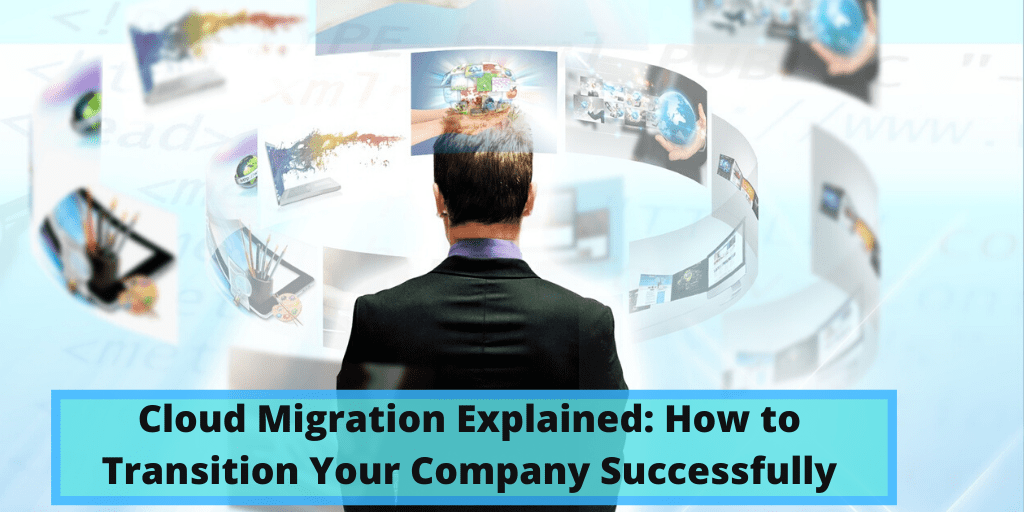 cloud migration explained - how to transition to cloud successfully