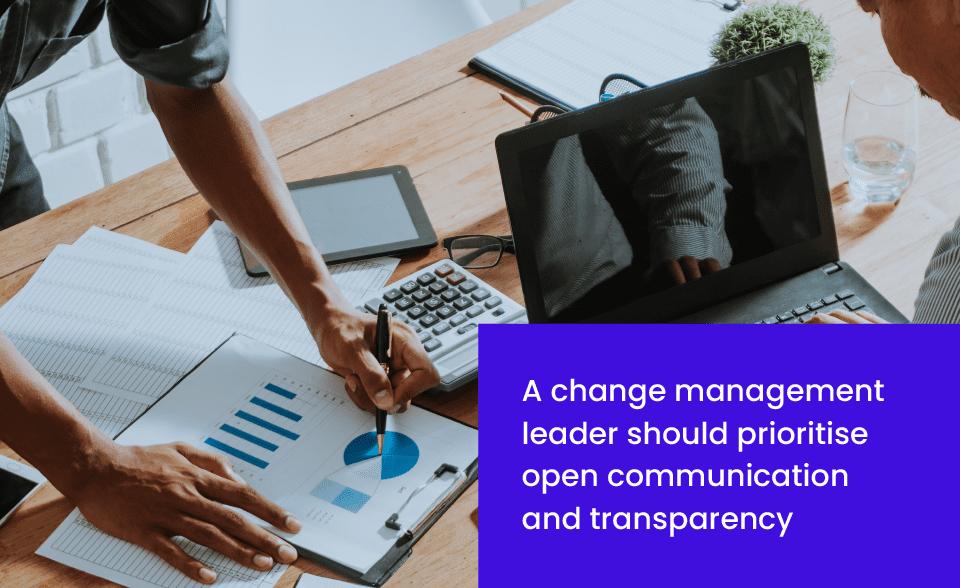 A change management leader should be an open communicator
