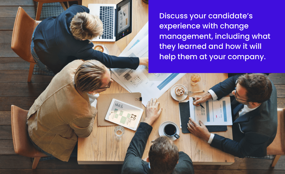 Discuss your candidate's experience with change mangement
