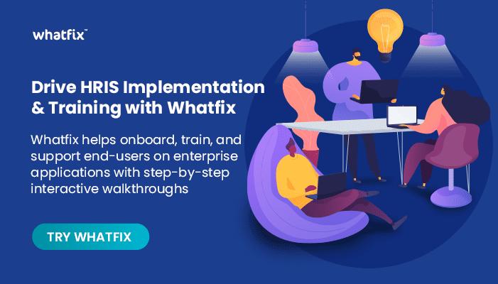 Drive HRIS implementation & training with whatfix