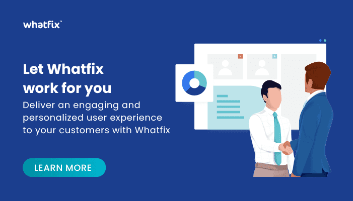 deliver an engaging and personalized user-experience to your customers with Whatfix