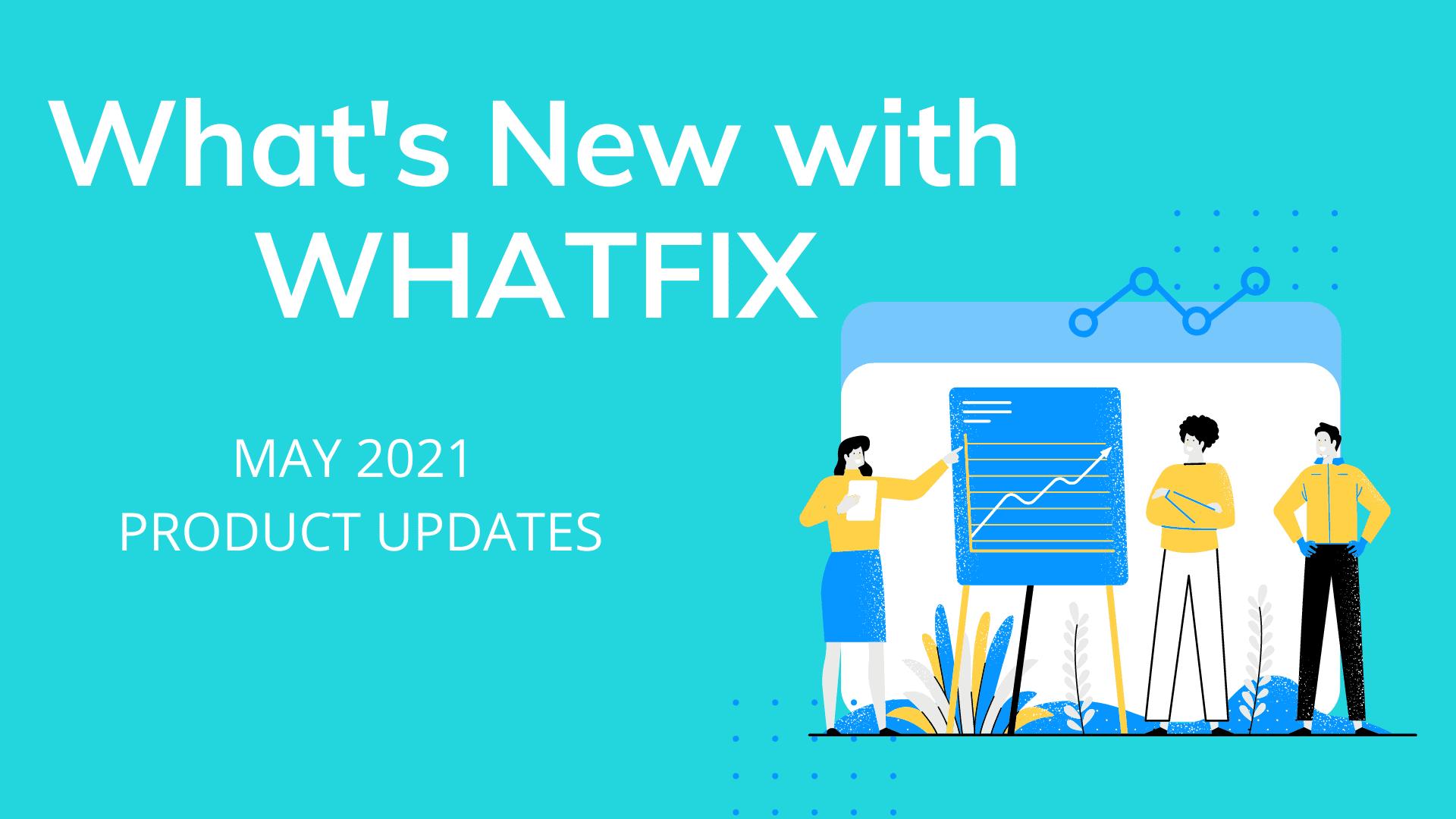 May 2021 Product Updates - The Whatfix Blog | Drive Digital Adoption